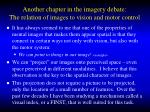 another chapter in the imagery debate the relation of images to vision and motor control