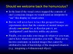 should we welcome back the homunculus