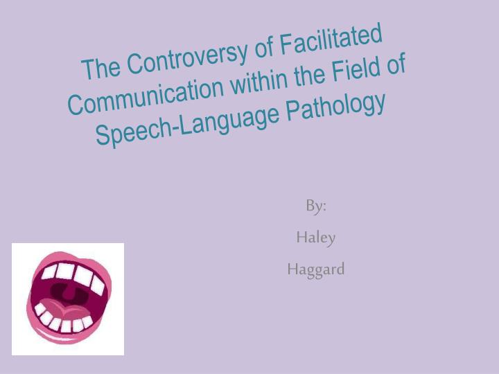 the controversy surrounding the field of speech pathology Here is my hope for all of us and the field of speech-language pathology: an open letter regarding the evidence base around a variety of controversial.