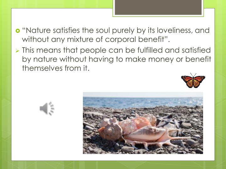 """Nature satisfies the soul purely by its loveliness,"