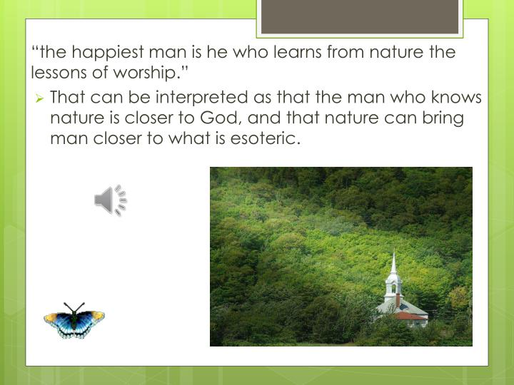 """the happiest man is he who learns from nature the lessons of worship."""