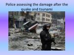 police assessing the damage after the quake and tsunami