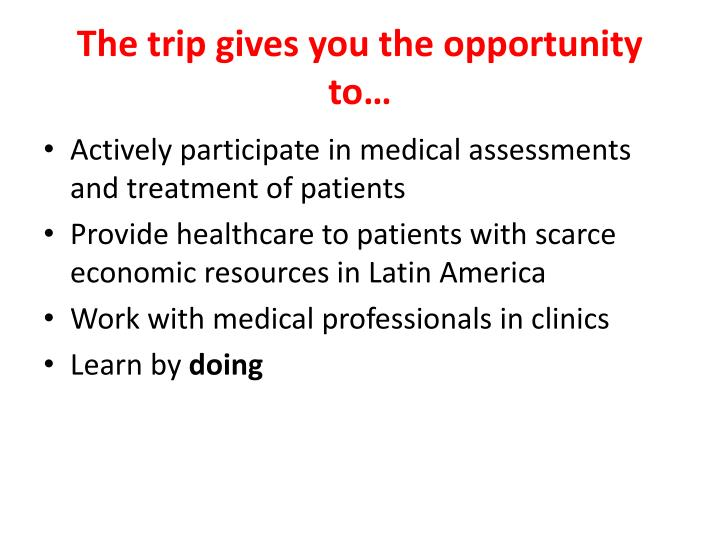 The trip gives you the opportunity to…