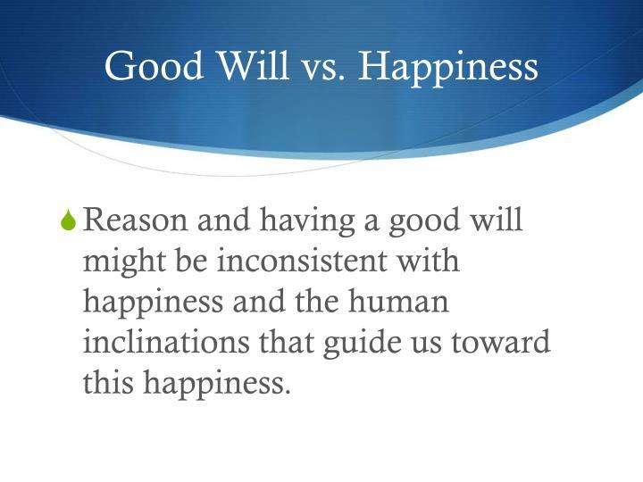 Good Will vs. Happiness
