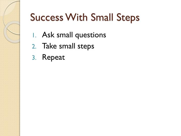 Success With Small Steps