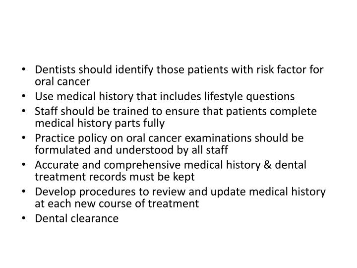 Dentists should identify those patients with risk factor for oral cancer