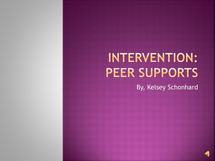 Intervention peer supports