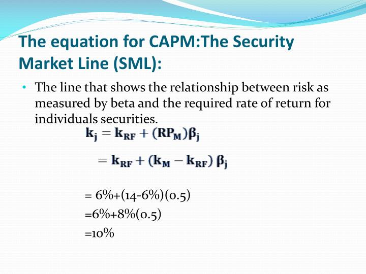 The equation for CAPM:The Security Market Line (SML):