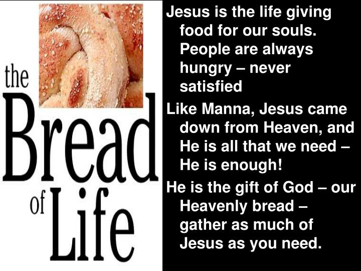 Jesus is the life giving food for our souls. People are always hungry – never satisfied