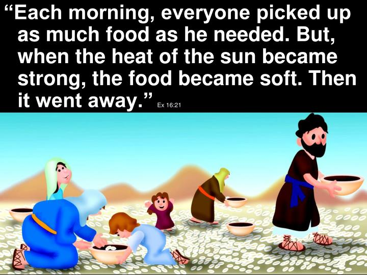 """Each morning, everyone picked up as much food as he needed. But, when the heat of the sun became strong, the food became soft. Then it went away."""
