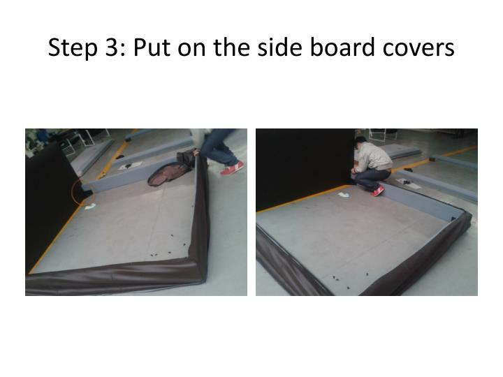 Step 3 put on the side board covers