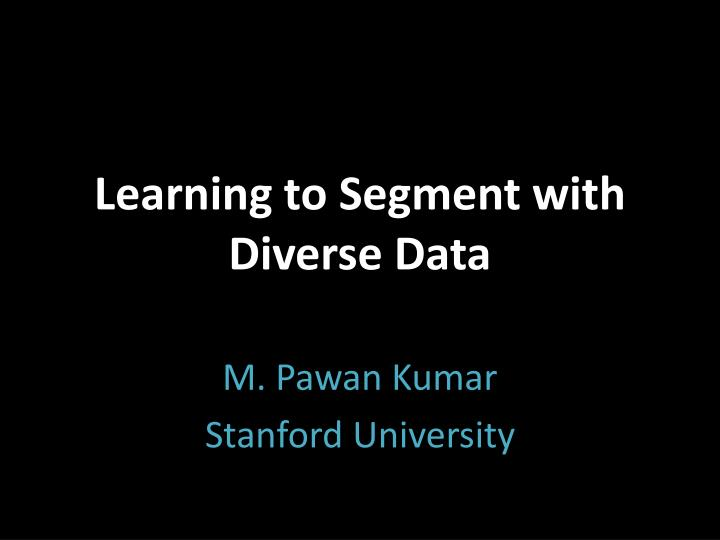 learning to segment with diverse data n.
