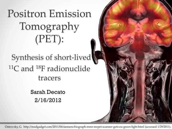 positron emission tomography pet s ynthesis of short lived 11 c and 18 f radionuclide tracers n.