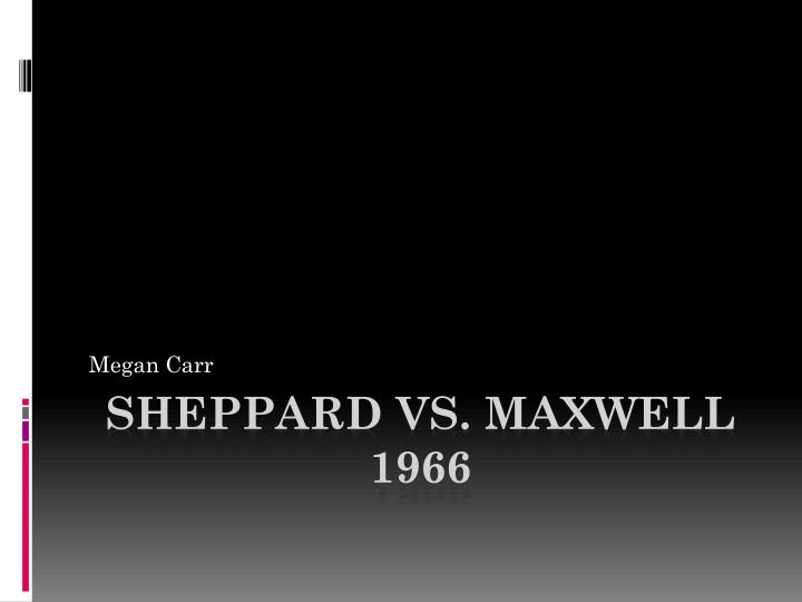 supreme court case sheppard v maxwell 1966 Sheppard v maxwell, 384 us 333 (1966), was a united states supreme court case that examined the rights of freedom of the press as outlined in the 1st amendment when weighed against a defendant's right to a fair trial as required by the 6th amendment and the due process clause of the 14th.