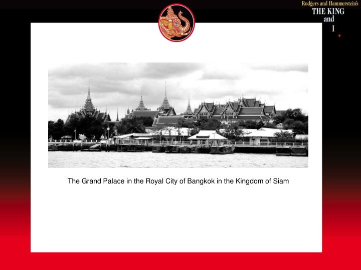 The Grand Palace in the Royal City of Bangkok in the Kingdom of Siam
