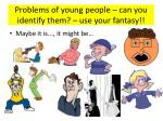 problems of young people can you identify them use your fantasy