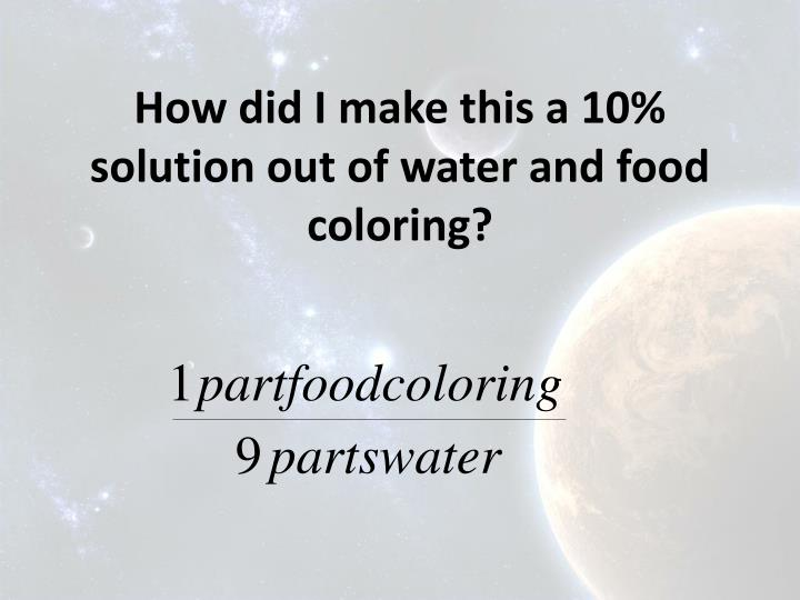 How did I make this a 10% solution out of water and food coloring?