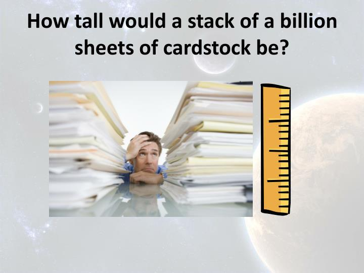 How tall would a stack of a billion sheets of cardstock be?