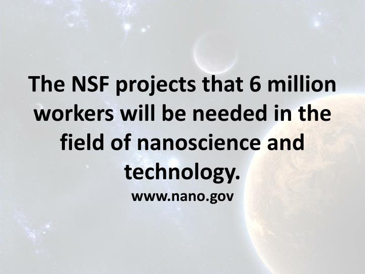 The NSF projects that 6 million workers will be needed in the field of