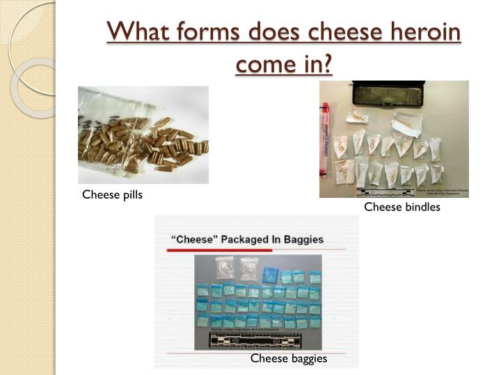 What forms does cheese heroin come in?