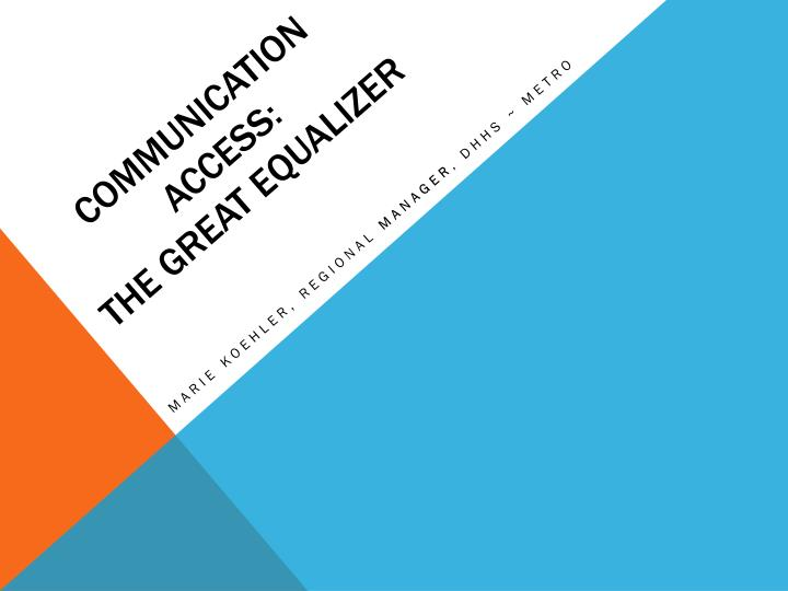 Communication access the great equalizer