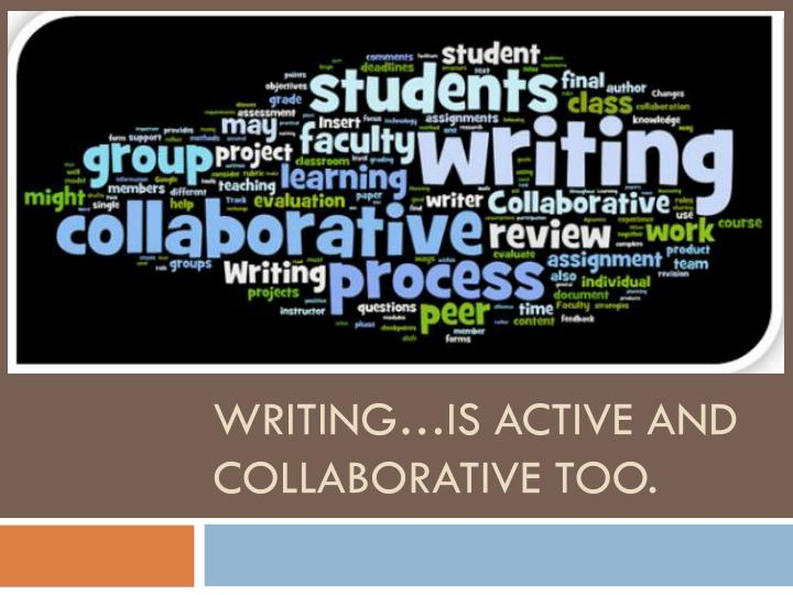 Writing is active and collaborative too