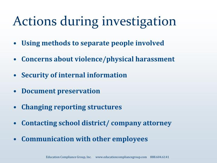 Actions during investigation