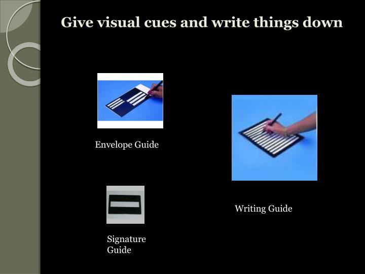 Give visual cues and write things down