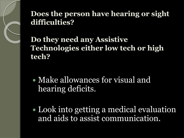 Does the person have hearing or sight difficulties?
