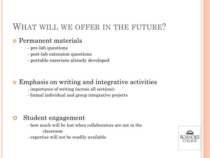 What will we offer in the future?