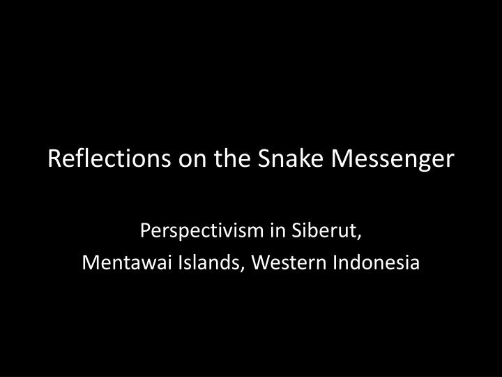 reflections on the snake messenger n.