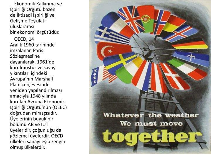 Ekonomik Kalkınma ve İşbirliği Örgütübazen deİktisadi İşbirliği ve Gelişme Teşkilatı uluslararası birekonomiörgütüdür.