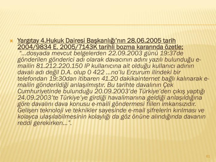 Yargıtay 4.Hukuk Dairesi Başkanlığı'nın 28.06.2005 tarih 2004/9834 E. 2005/7143K tarihli bozma kararında özetle;
