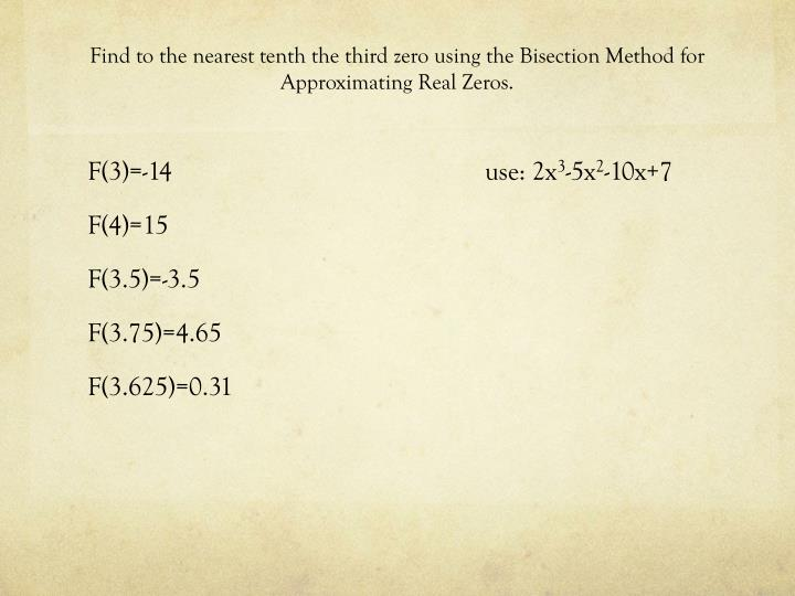 Find to the nearest tenth the third zero using the Bisection Method for Approximating Real Zeros.