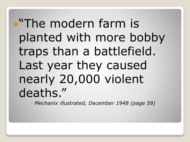 """The modern farm is planted with more bobby traps than a battlefield. Last year they caused nearly..."