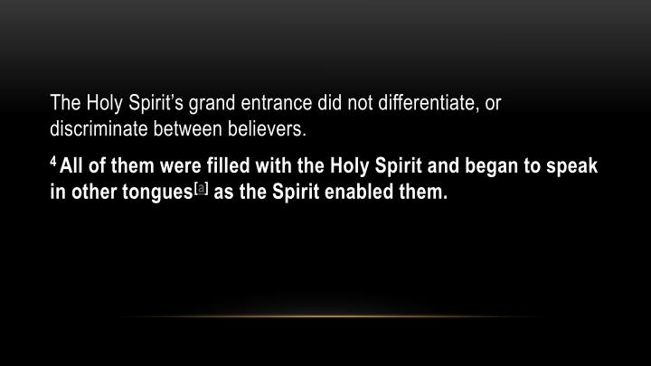 The Holy Spirit's grand entrance did not differentiate, or discriminate between believers.