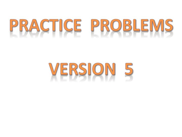 Practice problems version 5