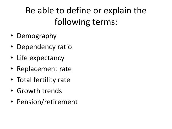 Be able to define or explain the following terms: