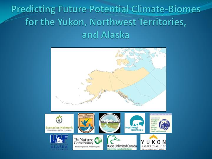 predicting future potential climate biomes for the yukon northwest territories and alaska n.