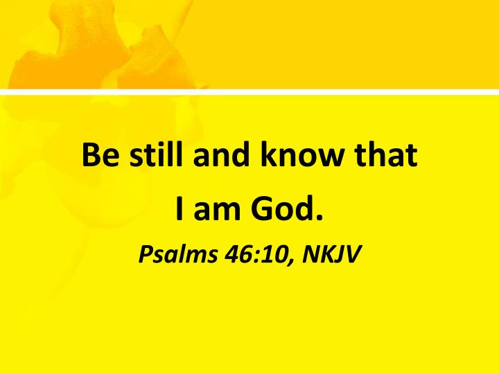 Be still and know that