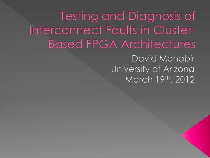 Testing and diagnosis of interconnect faults in cluster based fpga architectures