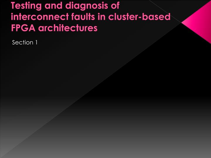 Testing and diagnosis of interconnect faults in cluster based fpga architectures1