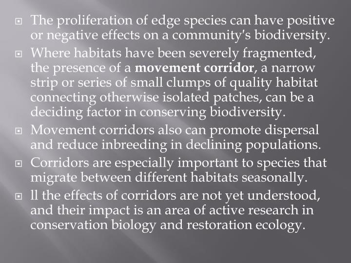 The proliferation of edge species can have positive or negative effects on a community′s biodiversity.