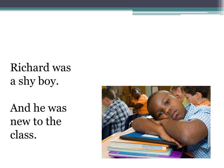 Richard was a shy boy.
