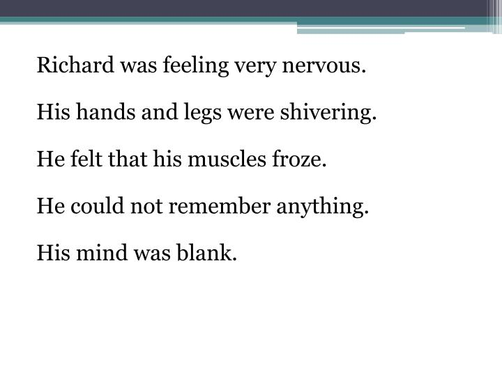 Richard was feeling very nervous.