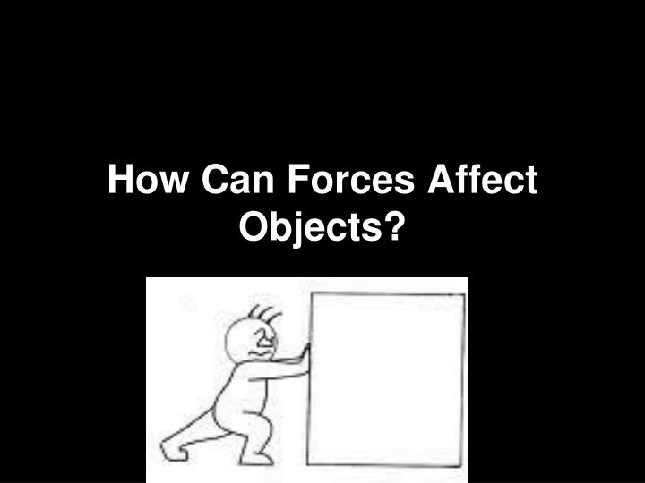 how can forces affect objects n.