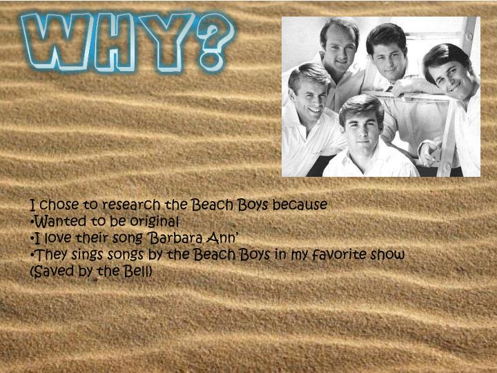 I chose to research the Beach Boys because
