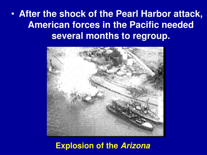 After the shock of the Pearl Harbor attack, American forces in the Pacific needed several months to ...