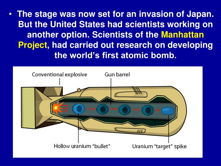 The stage was now set for an invasion of Japan. But the United States had scientists working on another option. Scientists of the