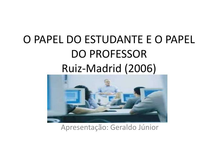 o papel do estudante e o papel do professor ruiz madrid 2006 n.